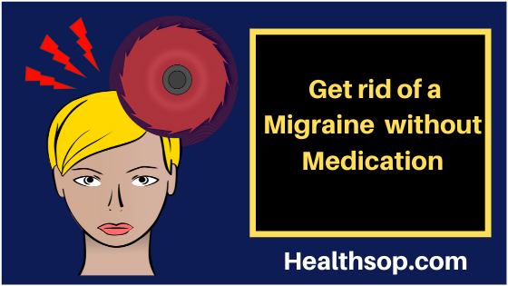 How to Get Rid of a Migraine Fast Without Medication