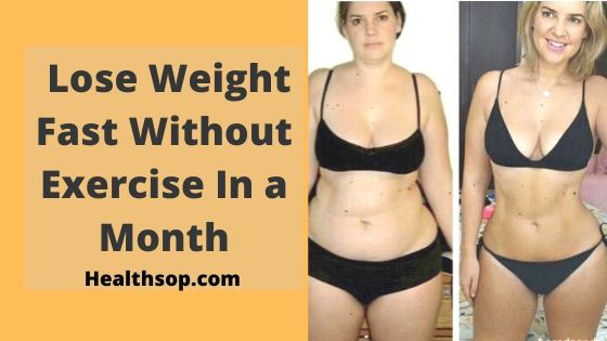 How To Lose Weight Fast Without Exercise In A Month Hs